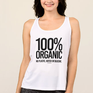 100 Percent Organic - No plastic, botox, or silico Tank Top