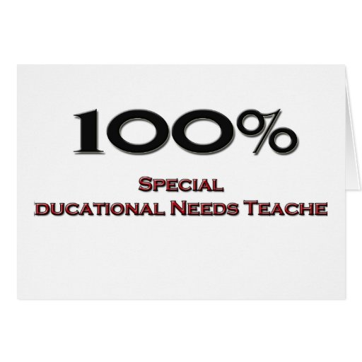 100 Percent Special Educational Needs Teacher Greeting Card