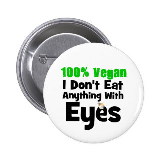 100 Percent Vegan I Don't Eat Anything With Eyes 2 Inch Round Button