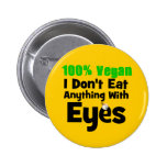 100 Percent Vegan I Don't Eat Anything With Eyes Pinback Buttons