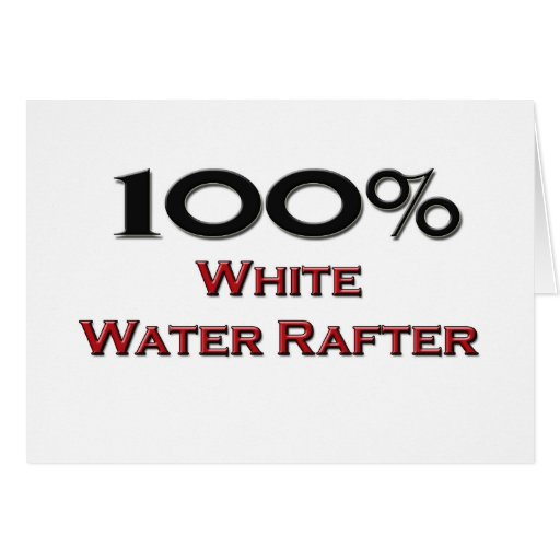 100 Percent White Water Rafter Greeting Cards