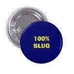 100% SLUG PINBACK BUTTON