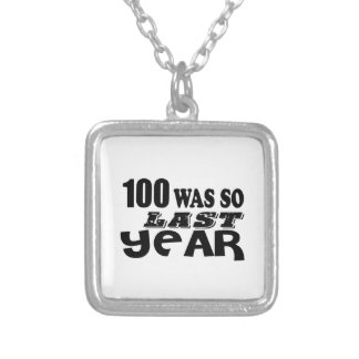 100 So Was So Last Year Birthday Designs Silver Plated Necklace