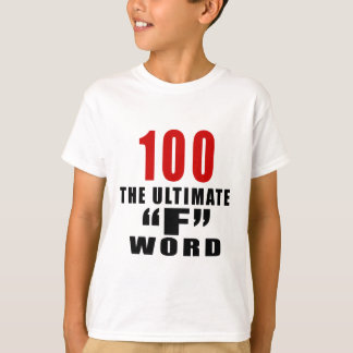"100 THE ULTIMATE ""F"" WORD T-Shirt"