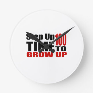 100 Time  To Grow Up Birthday Designs Round Clock