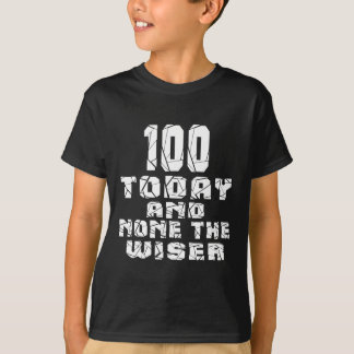 100 Today And None The Wiser T-Shirt