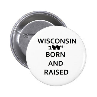 100% Wisconsin Born and Raised 2 Inch Round Button