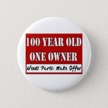 100 Year Old, One Owner - Needs Parts, Make Offer Pinback Button