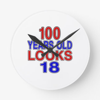 100 Years Old Looks 18 Round Clock