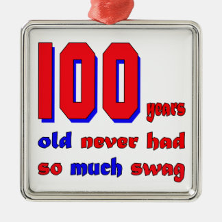 100 years old never had so much swag metal ornament