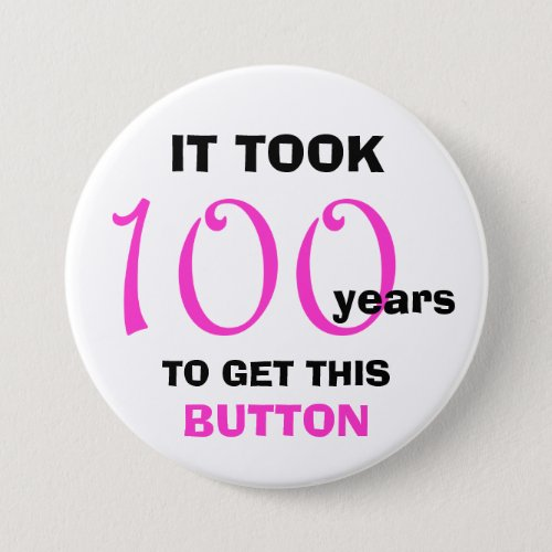 100th Birthday Gag Gifts Button _ Funny
