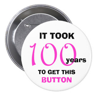 100th Birthday Gag Gifts Button - Funny