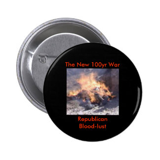 100yr War-Republican Blood-Lust Pinback Button