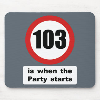 103 is when the Party Starts Mouse Pad