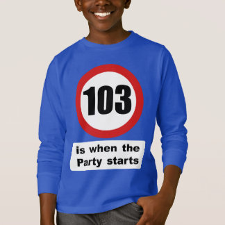103 is when the Party Starts T-Shirt