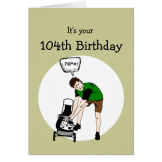 104th Birthday Funny Lawnmower Insult Card