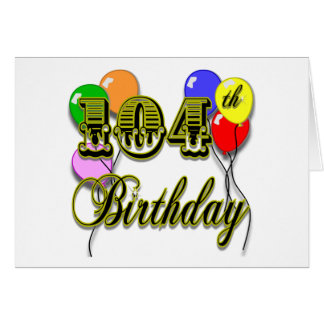 104th Birthday with Balloons Greeting Cards
