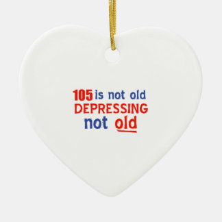 105 is depressing not old birthday designs ornament