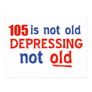 105 is depressing not old birthday designs postcard