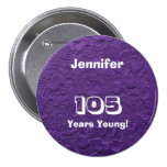 105 Years Young Purple Dolls Button Pin Birthday