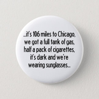 106 Miles To Chicago Button