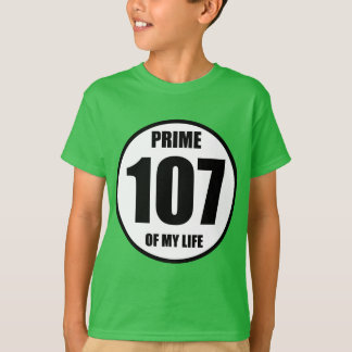 107 - prime of my life T-Shirt