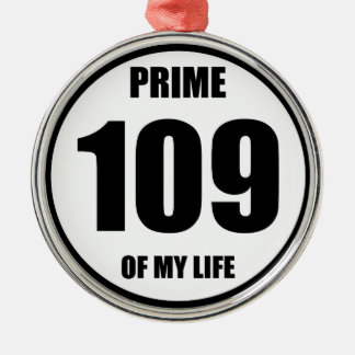 109 - prime of my life metal ornament