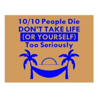 10 / 10 People Die Don't Take Life Too Seriously Postcard