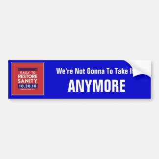 10-30-2010, We Are Not Going To Take It , ANYMORE Bumper Sticker