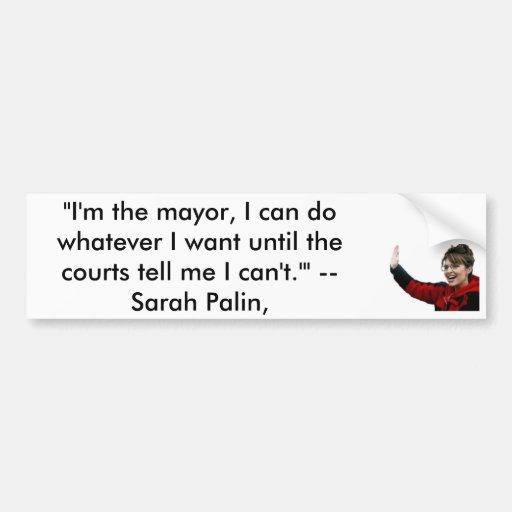 "10_61_palin_sarah, ""I'm the mayor, I can do wha... Bumper Sticker"