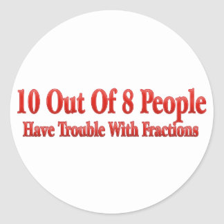 10 of 8 People Have Trouble With Fractions Classic Round Sticker