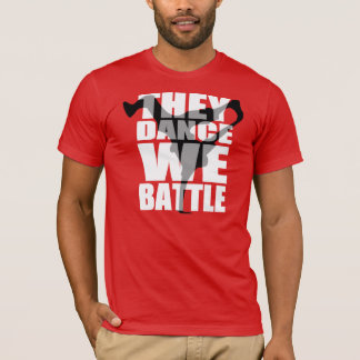 10% OFF / They Dance, We Battle (Shirt) T-Shirt
