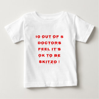 10 out of 5 doctors feel it's OK to be skitzo! Baby T-Shirt