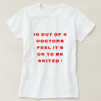 10 out of 5 doctors feel it's OK to be skitzo! T-Shirt