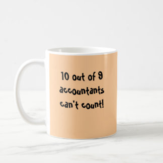 10 out of 9 accountants can't count! classic white coffee mug