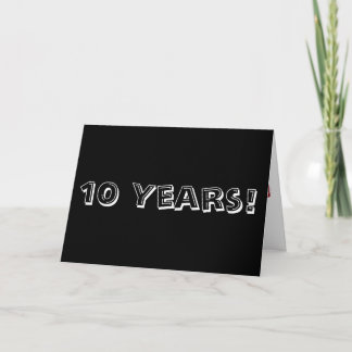 10 year anniversary, big black and white text. card