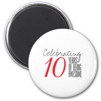 10 years of being awesome 2 inch round magnet