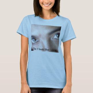 1111007, Do I look like I care T-Shirt