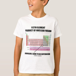 112th Element Product Nuclear Fusion Copernicium T-Shirt