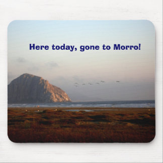 118, Here today, gone to Morro! Mouse Pad