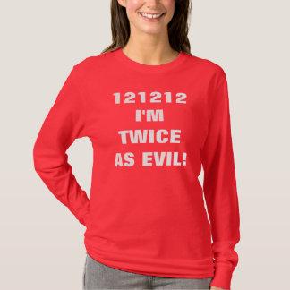 121212 I'M TWICE AS EVIL! T-Shirt