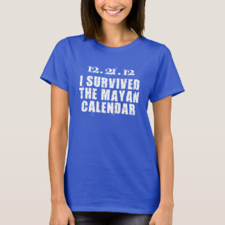 12 21 12 I SURVIVED THE MAYAN CALENDAR T-Shirt