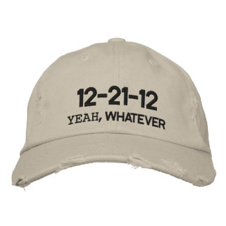 12-21-12 YEAH, WHATEVER EMBROIDERED HAT