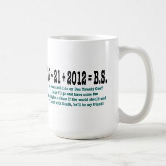 12 + 21 + 2012 = B.S. CLASSIC WHITE COFFEE MUG