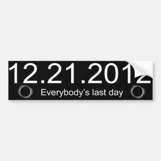 12.21.2012 Everybody's Last Day Bumper Sticker Car Bumper Sticker