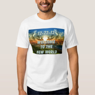 12-22-12 Welcome to the New World Shirt