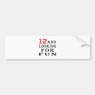 12 and looking for fun birthday designs car bumper sticker