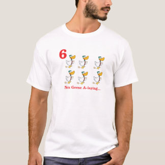12 days six geese a-laying T-Shirt