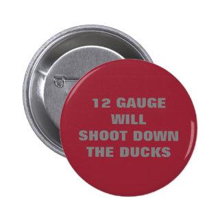 12 GAUGE WILL SHOOT DOWN THE DUCKS 2 INCH ROUND BUTTON