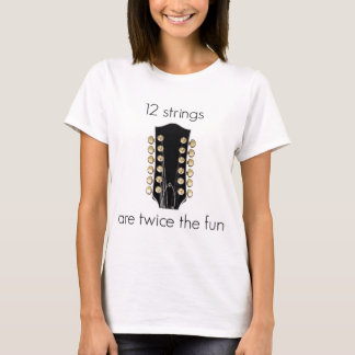 12 String Guitars are twice the fun T-Shirt